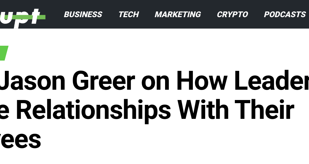 EXECUTIVE VOICE: Expert Jason Greer on How Leaders Can Improve Relationships With Their Employees
