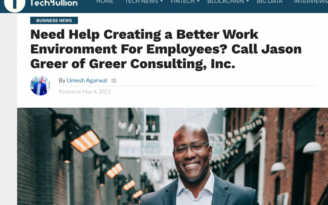 Need Help Creating a Better Work Environment For Employees? Call Jason Greer of Greer Consulting, Inc.